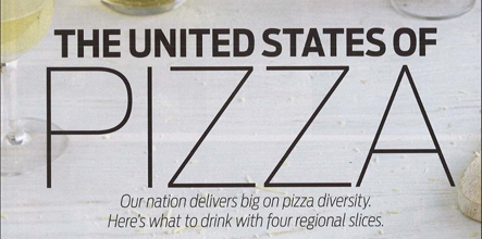 THE UNITED STATES OF PIZZA: Our nation delivers big on pizza diversity. Here's what to drink with four regional slices.